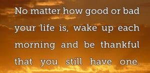Matter How Good Bad Your Life