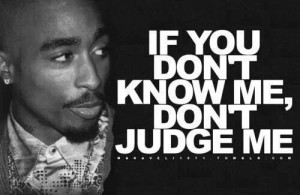 ... amaru #shakur #if #you #dont #know #me #dont #judge #me #2pac #quotes