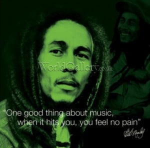 Bob Marley Quotes About Peace: One Good Thing About Music Is When Yo ...