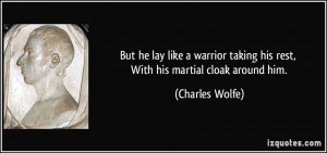 lay like a warrior taking his rest, With his martial cloak around him ...