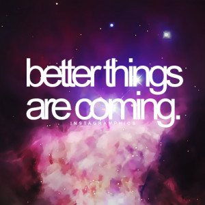 Better Things Are Coming Quote Graphic