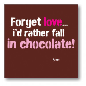 chocolate quotes and jokes http www bluebell33 com shop id rather