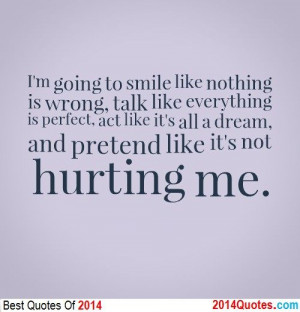 going to smile like nothing is wrong, talk like every thing is ...
