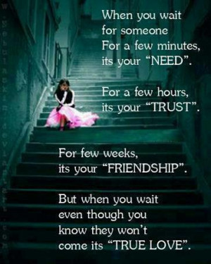"""... Quotes: When you wait someone for a few minutes, it's your """"Need"""