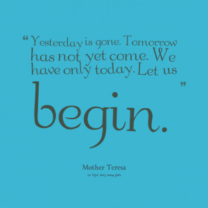 Quotes Picture: yesterday is gone tomorrow has not yet come we have ...
