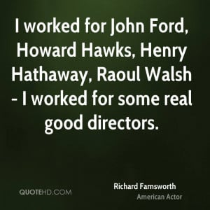 worked for John Ford, Howard Hawks, Henry Hathaway, Raoul Walsh - I ...