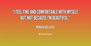 feel fine and comfortable with myself, but not because I'm beautiful ...