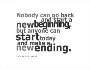 ... start a a new beginning but anyone can start today and make a new