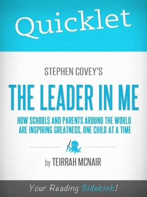 Quicklet on Stephen Covey's The Leader in Me: How Schools and Parents ...