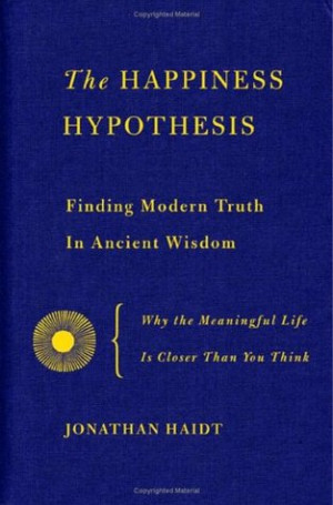 "Start by marking ""The Happiness Hypothesis: Finding Modern Truth in ..."