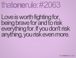 Love is worth fighting for, being brave for and to risk everything for ...