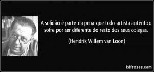 ... por ser diferente do resto dos seus colegas. (Hendrik Willem van Loon