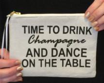 Drink champagne purse, Dance on the table quote, Cute zipper purse ...