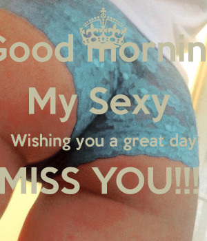 Good morning My Sexy Wishing you a great day MISS YOU!!!