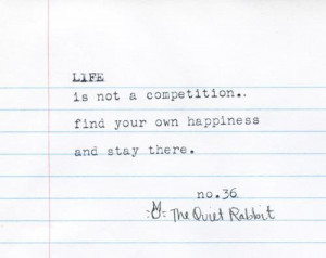 quotes quote about life is not a competition find your own happiness ...