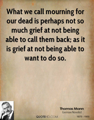 What we call mourning for our dead is perhaps not so much grief at not ...