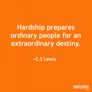 """Quotes about strength: """"Hardship prepares ordinary people for an ..."""
