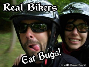 Real bikers eat bugs.