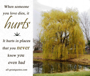 When someone you love dies, it hurts … It hurts in places that you ...