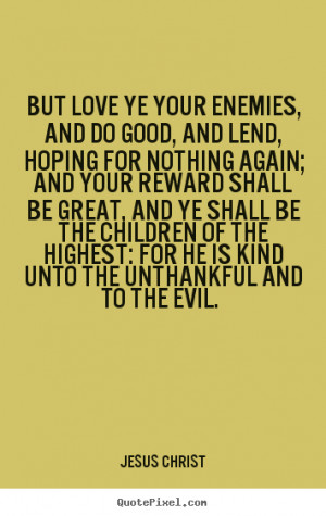 Sayings about love - But love ye your enemies, and do good, and lend ...