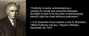 Court Justice Louis D. Brandeis said,