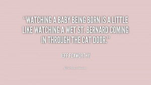 quote-Jeff-Foxworthy-watching-a-baby-being-born-is-a-169006.png
