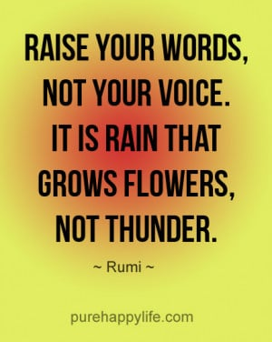 Motivational Quote: Raise your words, not your voice. It is rain that ...