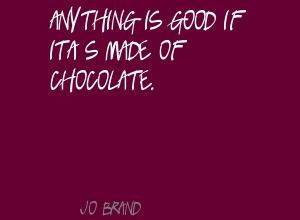 Jo Brand Anything is good if it's made of Quote