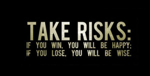Take Risks Quotes