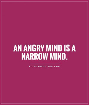 An angry mind is a narrow mind Picture Quote #1
