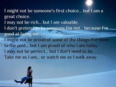 be someone's first choice, but i am a great choice. i may not be rich ...
