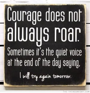 ... It's The Quiet Voice At The End Of The Day Saying - Courage Quote