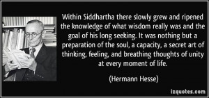Within Siddhartha there slowly grew and ripened the knowledge of what ...