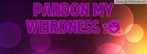 Pardon My Weirdness Profile Facebook Covers