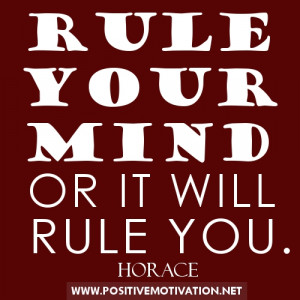 Control Quotes - RULE YOUR MIND OR IT WILL RULE YOU. Horace quotes