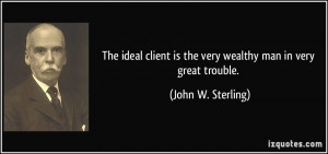 The ideal client is] the very wealthy man in very great trouble ...
