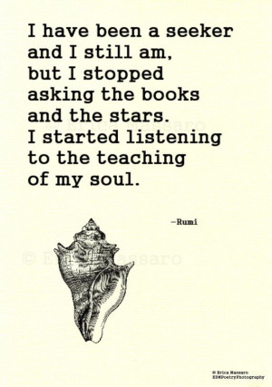 ... the stars. I started listening to the teaching of my soul. – Rumi