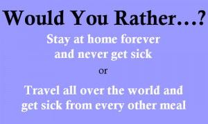 Would You Rather Stay Home...