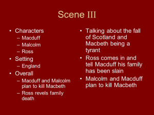 ... Macduff and Malcolm plan to kill Macbeth –Ross revels family death