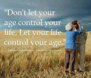 don t let your age control your life let your life control your age