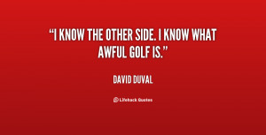 quote David Duval i know the other side i know 81317 png