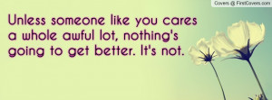 unless someone like you cares a whole awful lot , Pictures , nothing's ...