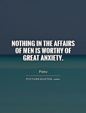 Anxiety Quotes Plato Quotes