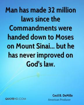 Cecil B. DeMille - Man has made 32 million laws since the Commandments ...