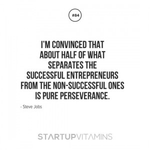 """... from the non-successful ones is pure perseverance."""" – Steve Jobs"""