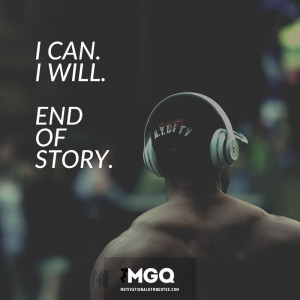 can. I will. End of Story. - Motivational Gym Quotes