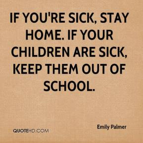... -palmer-quote-if-youre-sick-stay-home-if-your-children-are-sick.jpg