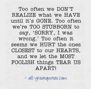 Too often we DON'T REALIZE what we HAVE until it's GONE. Too often ...