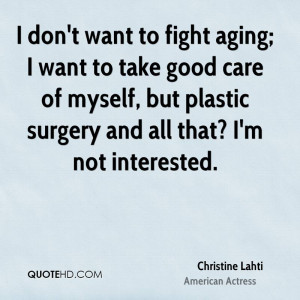 christine-lahti-actress-quote-i-dont-want-to-fight-aging-i-want-to.jpg