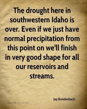 Jay Breidenbach - The drought here in southwestern Idaho is over. Even ...